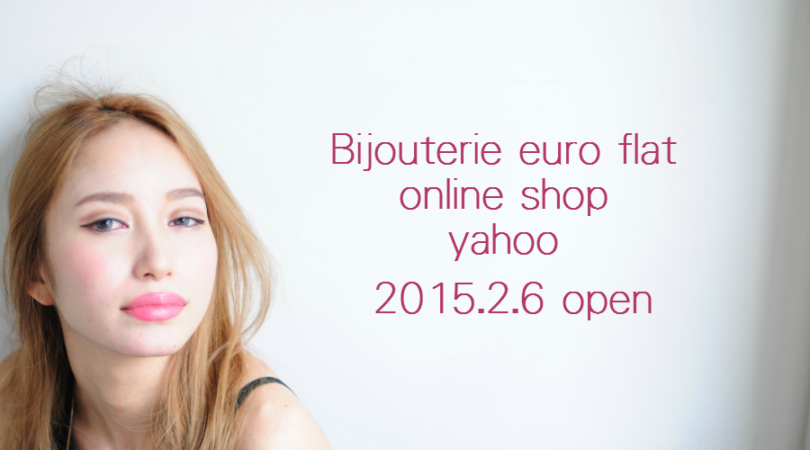 Bijouterie euro flat Yahoo Online Shop はじまります