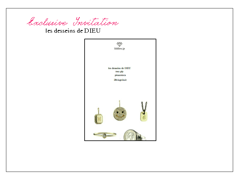 """Exclusive Invitation"" @les desseins de DIEU/Bijouterie euro flat ★シークレットなご優待のご案内です★"